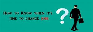 When it's Time to Change Jobs
